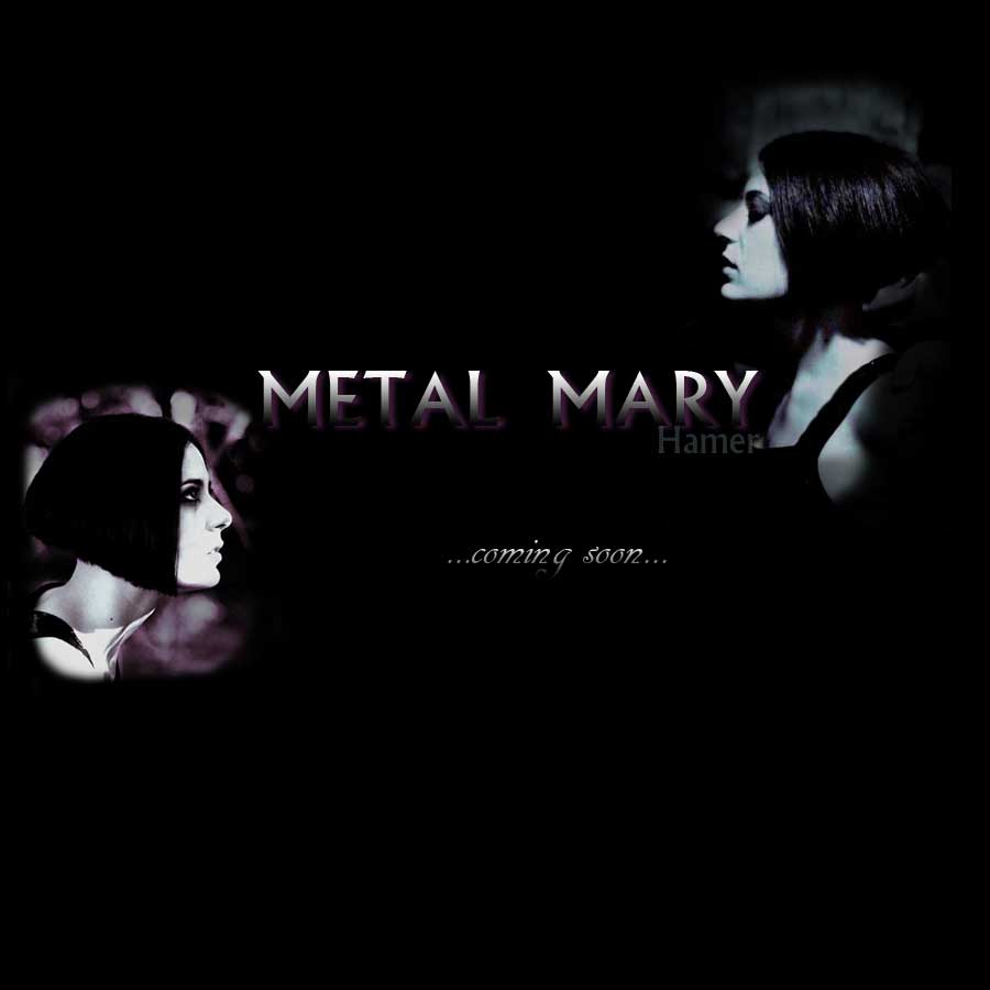 Metal Mary Hamer - coming soon